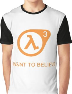 I want to Believe | Half Life 3 shirt Graphic T-Shirt