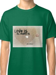 Love is all Around Us - Love Actually Classic T-Shirt