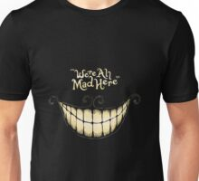 We're All Mad Here Unisex T-Shirt