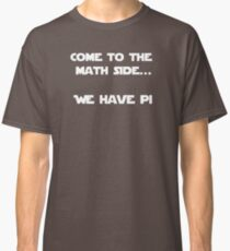 Come to the Maths side.. We have Pi Classic T-Shirt