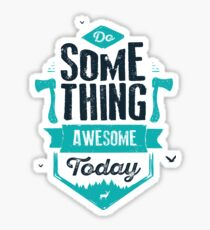 DO SOMETHING AWESOME TODAY Sticker