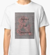 Balance and Composure Roses Classic T-Shirt