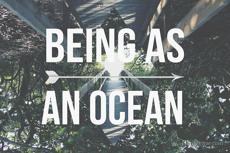 u0026quot;Being As An Ocean u0026quot; Posters by Bennmaseman : Redbubble