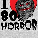 I Love 80s Horror by jarhumor