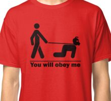 You Will Obey Me Human Pup on Leash Pictogram Classic T-Shirt