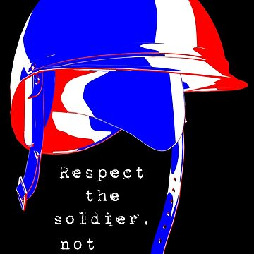 Respect the Soldier, Not the War by macstrat