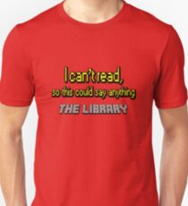 the library i can't read Unisex T-Shirt
