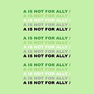A for Aromantic - Not Ally  by ArtOverChaos