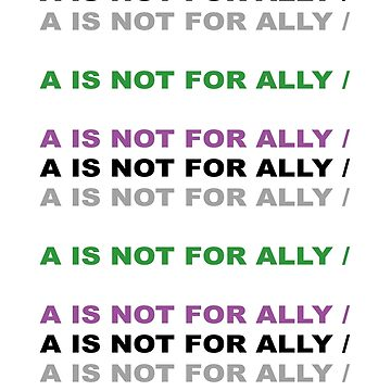 A for Agender - Not For Ally by ArtOverChaos