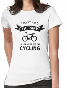 I Don't Need Therapy - I Just Need To Go Cycling Womens Fitted T-Shirt