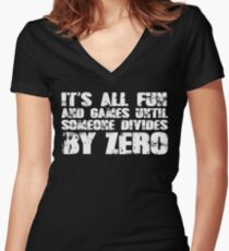It's all fun and games until someone divides by zero Women's Fitted V-Neck T-Shirt