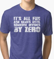 It's all fun and games until someone divides by zero Tri-blend T-Shirt