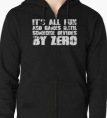 It's all fun and games until someone divides by zero Zipped Hoodie