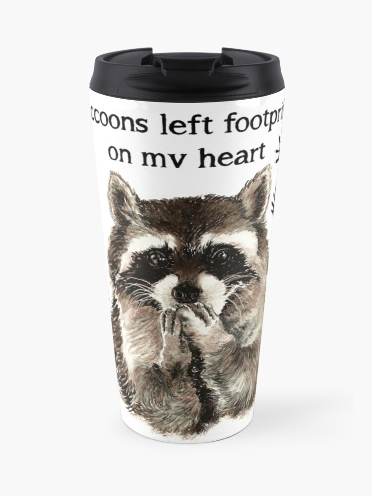 Raccoons Left Footprints On My Heart Quote Travel Mug By