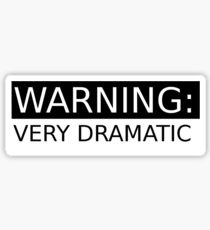 WARNING: VERY DRAMATIC Sticker