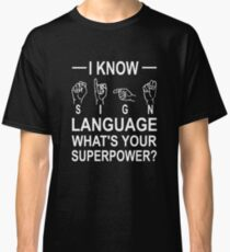 I Know Sign Language What's Your Superpower? Classic T-Shirt