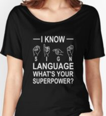 I Know Sign Language What's Your Superpower? Women's Relaxed Fit T-Shirt