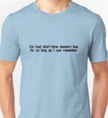 I've had short term memory loss for as long as I can remember. T-Shirt