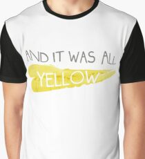 It was all yellow  Graphic T-Shirt