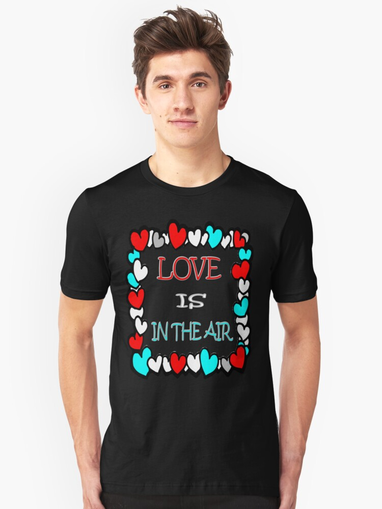 Love Is In The Air3 Unisex T-Shirt Front