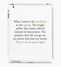 Mockingjay quote 'dandelion in the spring' iPad Case/Skin