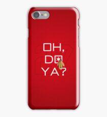 Oh, Do Ya? iPhone Case/Skin