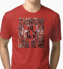 throw me to the wolves Tri-blend T-Shirt