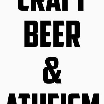 Craft Beer & Atheism by jimmynails