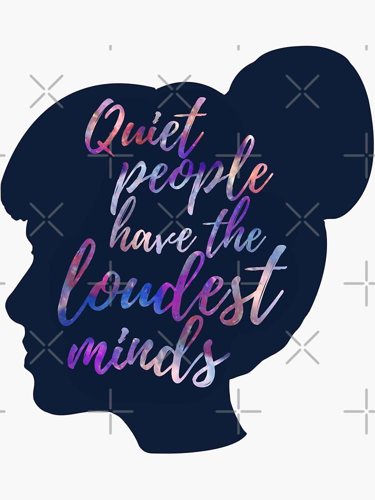 Las personas más silenciosas tienen las mentes mas ruidosas de FandomizedRose