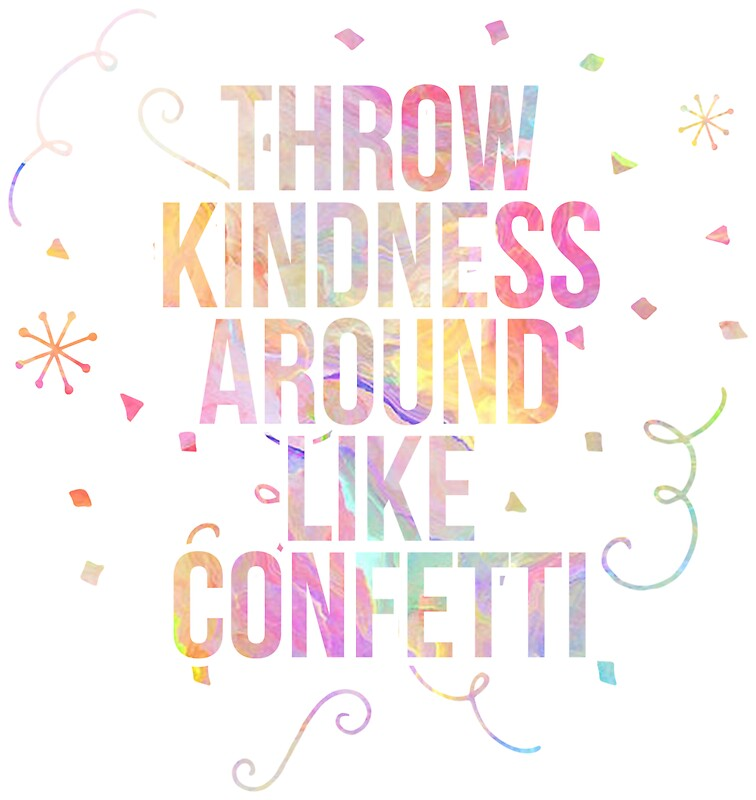 Image result for kindness is like confetti