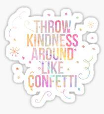 Throw Kindness Around Like Confetti Sticker