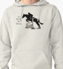 I'd Rather Be Riding! Equestrian T-Shirts & Hoodies Pullover Hoodie