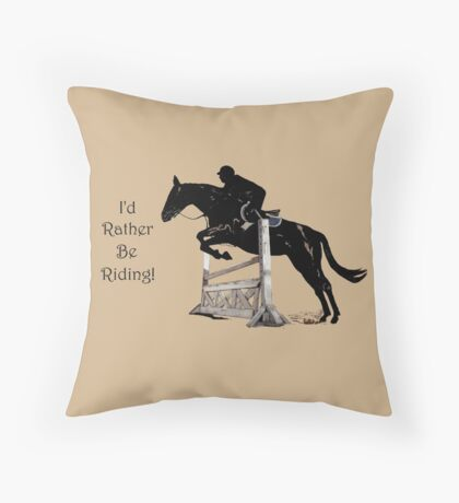 I'd Rather Be Riding! Equestrian T-Shirts & Hoodies Throw Pillow