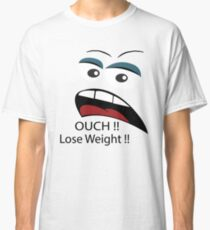 Ouch loose weight ! Classic T-Shirt
