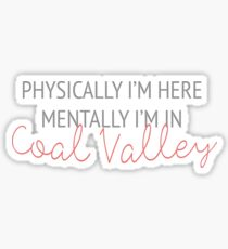 Physically I'm here, mentally I'm in Coal Valley Sticker