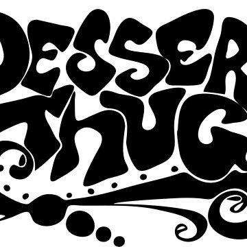 Dessert Thug : black letters  by chocolateaddict