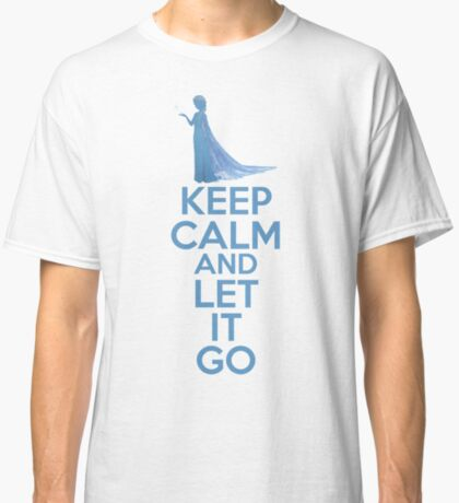 Keep Calm and Let It Go Classic T-Shirt