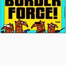 Border Force! by firstdog