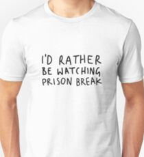 I'd rather be watching Prison Break T-Shirt