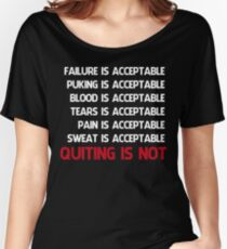 QUITTING IS NOT ACCEPTABLE  Women's Relaxed Fit T-Shirt