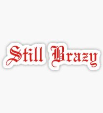 Still Brazy - YG Sticker