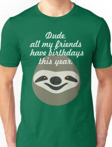 Dude, all my friends have birthdays this year - Stoner Sloth T-Shirt