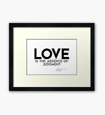 love is the absence of judgment - dalai lama Framed Print