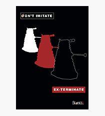 Don't imitate, EX-TERMINATE! Photographic Print