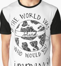 if the world was blind Graphic T-Shirt