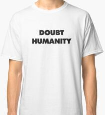 DOUBT HUMANITY Classic T-Shirt