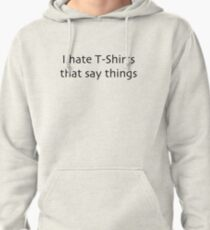 I hate T-Shirts. Pullover Hoodie