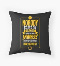 Nobody Exists On Purpose Throw Pillow
