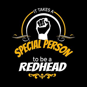 Redhead - It Takes Special Person To Be A Redhead by estelleleggett