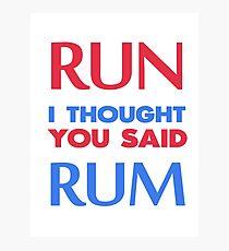 run i thought you said rum Photographic Print